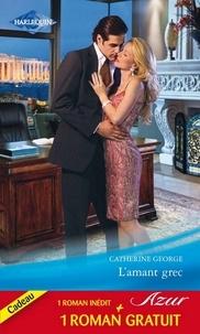 Catherine George et Helen Bianchin - L'amant grec - Retrouvailles magiques.