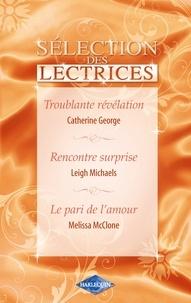 Catherine George et Leigh Michaels - Troublante révélation - Rencontre surprise - Le pari de l'amour (Harlequin).