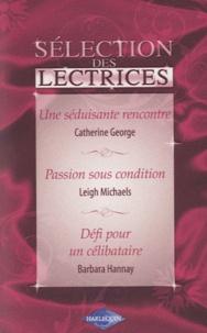 Catherine George et Leigh Michaels - Une séduisante rencontre ; Passion sous condition ; Défi pour un célibataire.