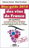 Catherine Gerbod et Michel Droulhiole - Dico-guide 2016 des vins de France.