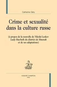 """Catherine Géry - Crime et sexualité dans la culture russe - A propos de la nouvelle de Nikolaï Leskov """"Lady Macbeth du district de Mtsensk"""" et de ses adaptations."""
