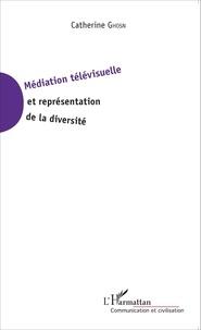 Catherine Ghosn - Médiation télévisuelle et représentation de la diversité.