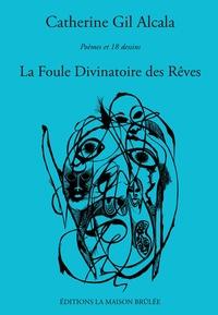 Catherine Gil Alcala - La foule divinatoire des rêves.