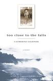 Catherine Gildiner et Keath Fraser - Too Close to the Falls - A Memoir.