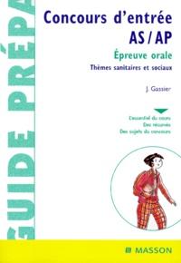 Catherine Gillequin-Maarek et Jacqueline Gassier - Concours d'entrée AS/AP. - Epreuve orale, thèmes sanitaires et sociaux, 2ème édition.