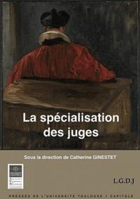 Catherine Ginestet - La spécialisation des juges - Actes du colloque des 22 et 23 novembre 2010 organisé par l'Institut de Droit Privé.