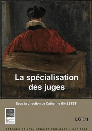 La spécialisation des juges. Actes du colloque des 22 et 23 novembre 2010 organisé par l'Institut de Droit Privé