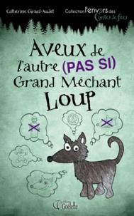 Catherine Girard-Audet - Aveux de l'autre (pas si) grand mchant loup.
