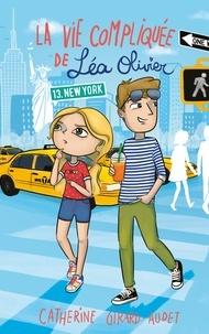 Catherine Girard-Audet - La vie compliquée de Léa Olivier Tome 13 : New York.