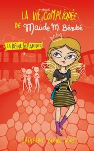 Catherine Girard Audet - La Vie moins compliquée de Maude M. Bérubé - La Reine des abeilles.