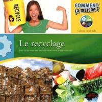 Catherine Girard-Audet - Le recyclage - Tout ce que vous avez toujours désiré savoir sur le recyclage !.