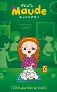 Catherine Girard-Audet - Mini Maude Tome 3 : Guerre et tofu.