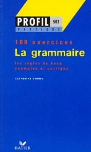 Catherine Godon - La grammaire - Profil 100 exercices, avec corrigés.
