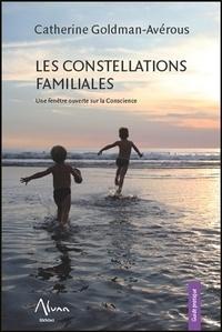 Catherine Goldman-Avérous - Les constellations familiales - Une fenêtre ouverte sur la conscience.