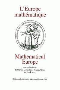 Catherine Goldstein et Jeremy Gray - L'Europe mathématique : Mathematical Europe - Histoires, Mythes, Réalités : History, Myth, Identity.