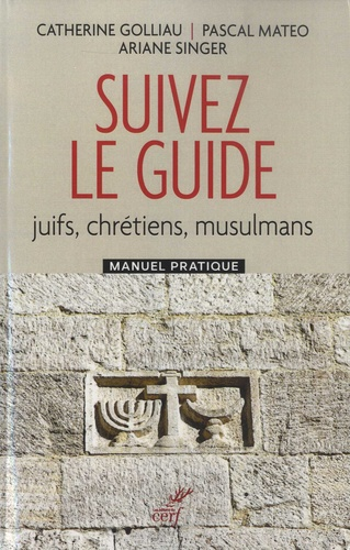 Suivez le guide. Juifs, chrétiens, musulmans. Manuel pratique