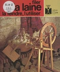 Catherine Gourlat et Dominique Farantos - Filer la laine, la teindre, l'utiliser.