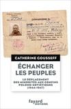 Catherine Gousseff - Echanger les peuples - Le déplacement des minorités aux confins polono-soviétiques (1944-1947).