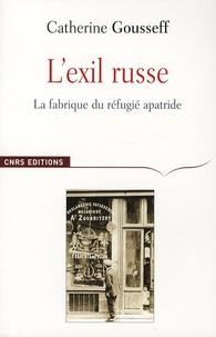 Catherine Gousseff - L'exil russe - La fabrique du réfugié apatride (1920-1939).