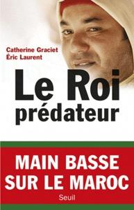 Catherine Graciet et Eric Laurent - Le Roi prédateur.