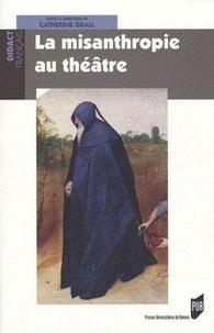 Catherine Grall - La misanthropie au théâtre.