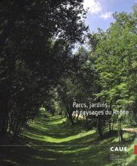 Catherine Grandin-Maurin et Mireille Lemahieu - Parcs, jardins et paysages du Rhône.
