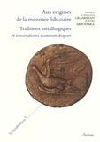 Catherine Grandjean et Aliki Moustaka - Aux origines de la monnaie fiduciaire - Traditions métallurgiques et innovations numismatiques.