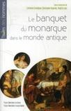 Catherine Grandjean et Christophe Hugoniot - Le banquet du monarque dans le monde antique.