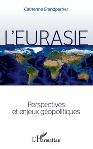 Catherine Grandperrier - L'Eurasie - Perspectives et enjeux géopolitiques.