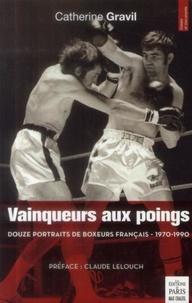 Catherine Gravil - Vainqueurs aux poings - Douze portraits de boxeurs français (1970-1990).