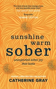 Catherine Gray - Sunshine Warm Sober - from the SUNDAY TIMES bestselling author of THE UNEXPECTED JOY OF BEING SOBER.