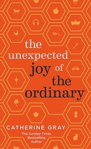 Catherine Gray - The Unexpected Joy of the Ordinary.