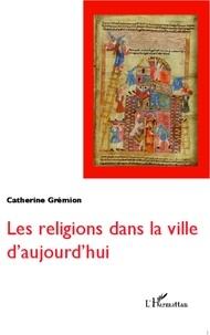 Catherine Grémion - Les religions dans la ville d'aujourd'hui.