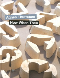 Catherine Grenier et Blandine Chavanne - Agnès Thurnauer - Now When Then.