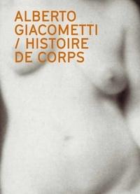 Catherine Grenier - Alberto Giacometti : Histoire de corps - Le nu dans l'oeuvre d'Alberto Giacometti.