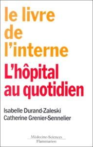 Catherine Grenier-Sennelier et Isabelle Durand-Zaleski - L'hôpital au quotidien.