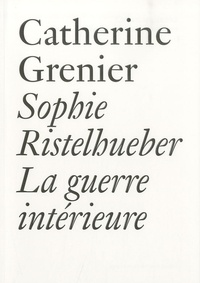 Catherine Grenier - Sophie Ristelhueber - La guerre intérieure.