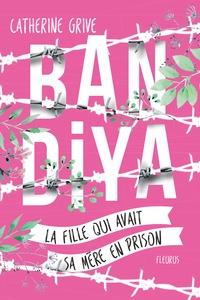 Catherine Grive et Manon Bucciarelli - Bandiya, la fille qui avait sa mère en prison.