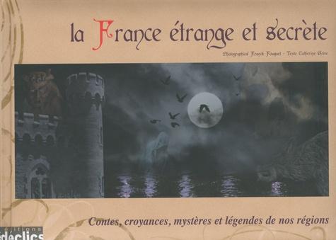 Catherine Grive - La France étrange et secrète.