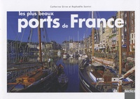 Catherine Grive et Raphaëlle Santini - Les plus beaux ports de France.