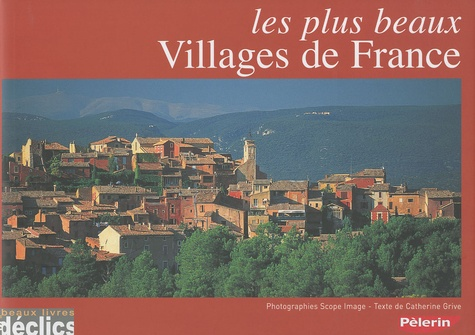 Catherine Grive - Les plus beaux villages de France.
