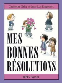 Catherine Grive et Jean-Luc Englebert - Mes bonnes résolutions.