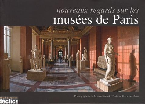 Catherine Grive - Nouveaux regards sur les musées de Paris.