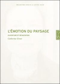 Catherine Grout - L'emotion du paysage - Ouverture et dévastation.