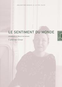 Catherine Grout - Le sentiment du monde - Expérience et projet de paysage.