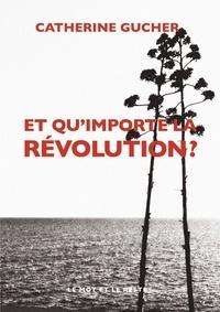 Télécharger des livres sur Google au format pdf Et qu'importe la révolution ? par Catherine Gucher