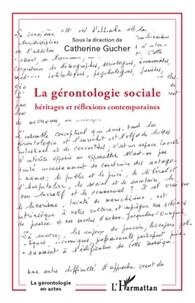 Catherine Gucher - La gérontologie sociale - Héritages et réflexions contemporaines.