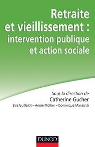 Catherine Gucher et Elsa Guillalot - Retraite et vieillissement : intervention publique et action sociale.