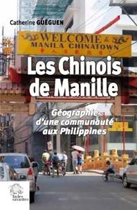 Catherine Guéguen - Les Chinois de Manille - Géographie d'une communauté aux Philippines.