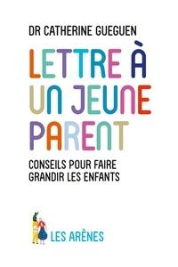 Catherine Gueguen - Lettre à un jeune parent - Ce que mon métier de pédiatre et les neurosciences affectives m'ont appris.